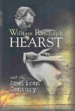 William Randolph Hearst and the American Century