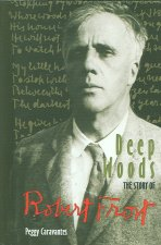 Deep Woods: The Story of Robert Frost