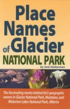 Place Names of Glacier National Park: Including Waterton Lakes National Park