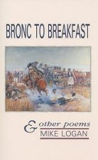 Bronc to Breakfast: & Other Poems