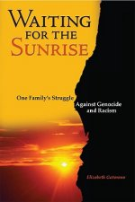 Waiting for the Sunrise: One Family's Struggle Against Genocide and Racism
