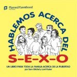 Hablemos Acerca del S-E-X-O = Let's Talk about Sex