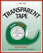 Transparent Tape: Over 350 Super, Simple, and Surprising Uses You've Probably Never Thought of