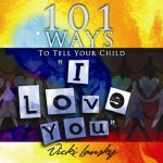 101 Ways to Tell Your Child