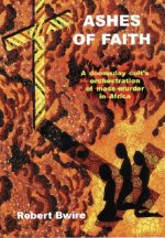 Ashes of Faith: A Doomsday Cult's Orchestration of Mass Murder in Africa