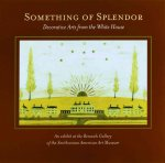 Something of Splendor: Decorative Arts: Decorative Arts from the White House
