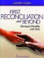 First Reconciliation and Beyond Leader's Guide: Growing in Friendship with Christ