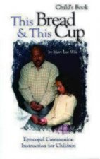 This Bread & This Cup Child's Book: Episcopal Communion Instruction for Children