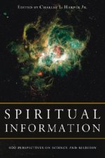 Spiritual Information: 100 Perspectives on Science and Religion