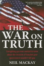 The War on Truth: Or Everything You Always Wanted to Know about the Invasion of Iraq But Your Government Wouldn't Tell You