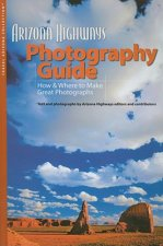 Arizona Highways Photography Guide: How & Where to Make Great Photographs