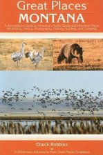 Great Places: Montana: A Recreational Guide to Montana's Public Lands and Historic Places for Birding, Hiking, Photography, Fishing, Hunting,