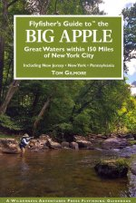 Flyfisher's Guide to the Big Apple: Great Waters Within 150 Miles of New York City: Including New Jersey, New York, Pennsylvania