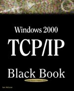 Windows 2000 TCP/IP Black Book: An Essential Guide to Enhanced TCP/IP in Microsoft Windows 2000