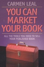 You Can Market Your Book: All the Tools You Need to Sell Your Published Book