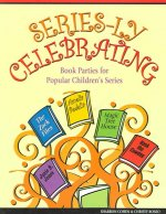 Series-Ly Celebrating: Book Parties for Popular Children's Series