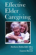 Effective Elder Caregiving: A How-To Guide for Primary and Employed Caregivers