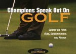 Champions Speak Out on Golf: Quotes on Faith, Guts, Determination, and Humor
