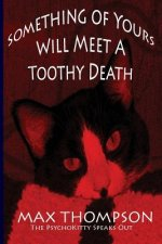The Psychokitty Speaks Out: Something of Yours Will Meet a Toothy Death