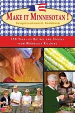 Make It Minnesotan!: Sesquicentennial Cookbook: 150 Years of Recipes and Stories from Minnesota Kitchens