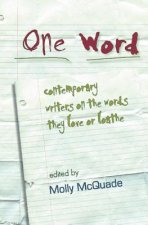 One Word: Contemporary Writers on the Words They Love or Loathe