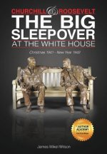 Churchill and Roosevelt: The Big Sleepover at the White House