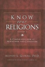 Know Your Religions, Volume 1: A Comparative Look at Mormonism and Catholicism
