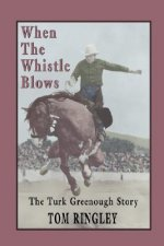 When the Whistle Blows, the Turk Greenough Story