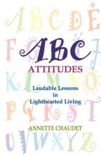ABC Attitudes, Laudable Lessons in Lighthearted Living