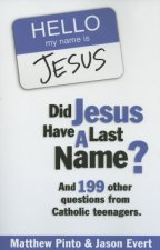 Did Jesus Have a Last Name?: And 199 Other Questions from Catholic Teenagers