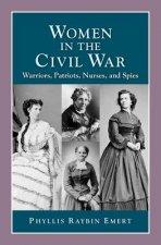 Women in the Civil War: Warriors, Patriots, Nurses, and Spies