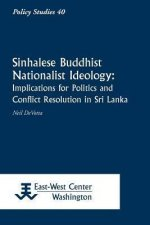 Sinhalese Buddhist Nationalist Ideology: Implications for Politics and Conflict Resolution in Sri Lanka