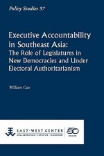 Executive Accountability in Southeast Asia: The Role of Legislatures in New Democracies and Under Electoral Authoritarianism