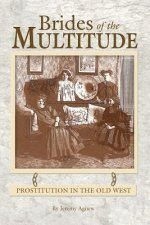 Brides of the Multitude - Prostitution in the Old West
