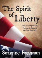 The Spirit of Liberty: The Founding Fathers' Message to America and Your Role in It