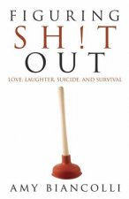 Figuring Shit Out: Love, Laughter, Suicide, and Survival