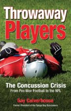 Throwaway Players: The Concussion Crisis from Pee Wee Football to the NFL