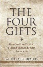 The Four Gifts: How One Priest Received a Second, Third, and Fourth Chance at Life