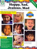 Happy, Sad, Jealous, Mad: Stories, Rhymes, and Activities That Help Young Children Understand Their Emotions