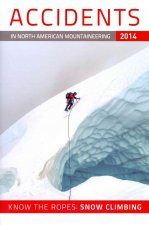 Accidents in North American Mountaineering: Know the Ropes: Snow Climbing: Number 3, Issue 37