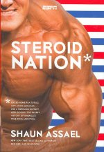 Steroid Nation: Juiced Home Run Totals, Anti-Aging Miracles, and a Hercules in Every High School: The Secret History of America's True