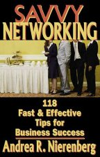 Savvy Networking: 118 Fast & Effective Tips for Business Success