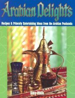 Arabian Delights: Recipes & Princely Entertaining Ideas from the Arabian Peninsula