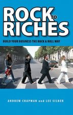 Rock to Riches: Build Your Business the Rock & Roll Way