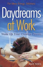 Daydreams at Work: Wake Up Your Creative Powers