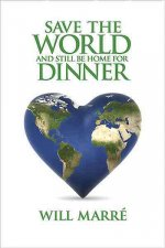 Save the World and Still Be Home for Dinner: How to Create a Future of Sustainable Abundance for All