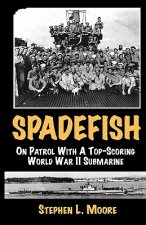 Spadefish: On Patrol with a Top-Scoring WWII Submarine