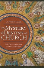 The Mystery and Destiny of the Church: God's Plan for Our Salvation -- From Eden to the Apocalypse