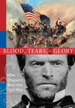 Blood, Tears and Glory: How Ohioans Won the Civil War
