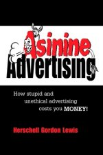 Asinine Advertising: How Stupid and Unethical Advertising Costs You Money
